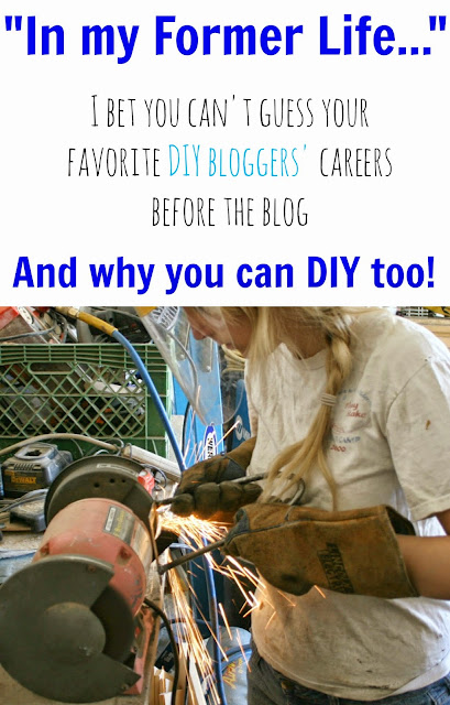 I bet you can't guess what your favorite DIY bloggers did for work before the blog. Learn why anyone can overcome their fears and become a DIYer.
