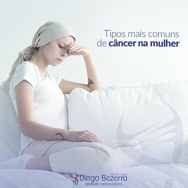 Tipos mais comuns de câncer na mulher - Dr. Diego Bezerra (Cirurgião Geral - Cirurgião Oncológico)