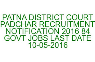 PATNA DISTRICT COURT PADCHAR RECRUITMENT NOTIFICATION 2016 84 GOVT JOBS LAST DATE 10-05-2016