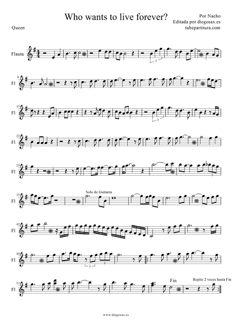 "Partitura para Flauta Travesera, flauta dulce, y flauta de pico, saxofón alto, tenor y soprano, clarinete, cornos, oboe, violines, trompeta e instrumentos afinados en clave de sol ""Who wants to live foreve""(Sheet Music for treble Clef instruments Flute, Recorder, Saxophones, Trumpet, Clarinet, Horn, Violinists...)"