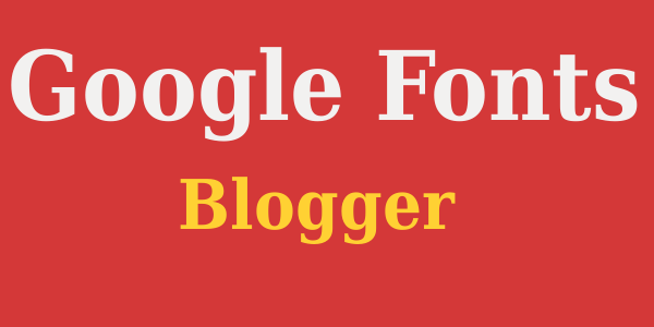 Add Google Fonts for Blogger or Any