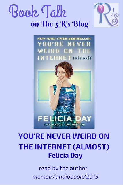 audiobook discussion The 3 Rs Blog YOURE NEVER WEIRD ON THE INTERNET (ALMOST) Felicia Day