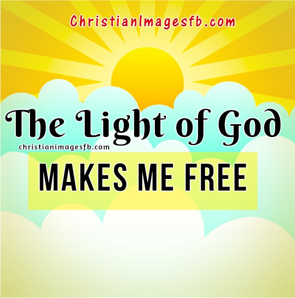 Christian images for facebook, christian quotes, light of God, be happy, Mery Bracho images and messages.