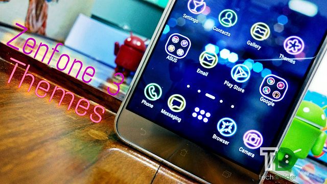 [Video] The coolest themes for your Asus Zenfone 3/Max/Laser