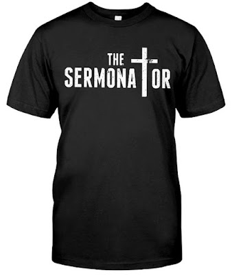 The Sermonator Pastor T Shirt, The Sermonator Pastor Hoodie, The Sermonator Pastor T Shirts
