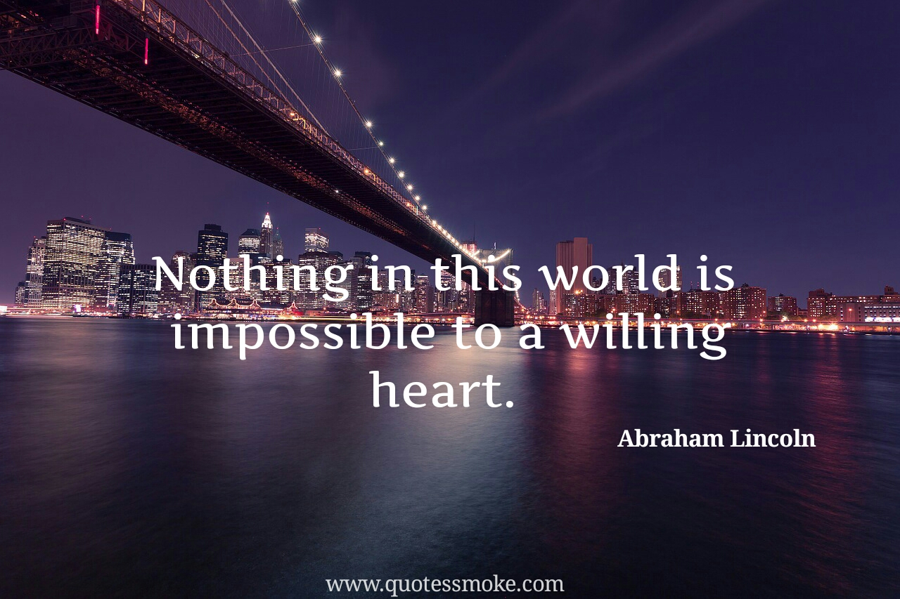 nothing is impossible to a willing heart essay Thank you for visiting: nothing is impossible to a willing heart by john keywood please sign up on the form below to receive my free daily inspiration - daily quotes.