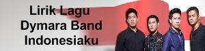 Lirik Lagu Dymara Band - Indonesiaku