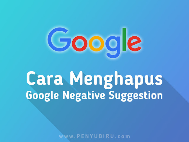 Cara menghapus Google Negative Suggestion