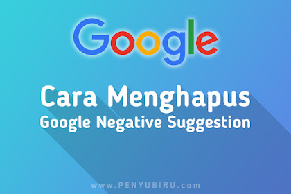 Cara Hapus Google Negative Suggestion