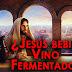 ¿Jesús bebió Vino Fermentado?