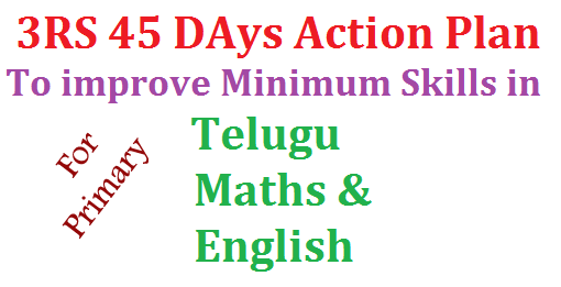 45 Days Action Plan to Improve Minimum Standards at Primary Level | 3RS Action Plan for Primary Telugu | Maths Action Plan to improve minimum skills | English Basics 45 Days Action Plan | 45 Days Programme to improve Reading and Writting skills in English 45-days-action-plan-to-improve-minimum-skills-teulug-maths-english