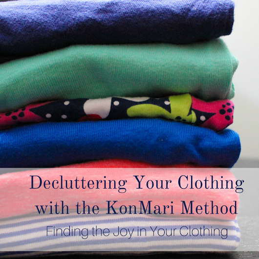 Finding the Joy in Your Clothing with the KonMari Method