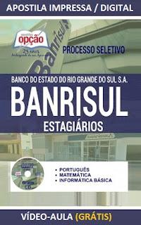Apostila Banrisul Estagiário - Banco do Estado do Rio Grande do Sul S/A. 2016.