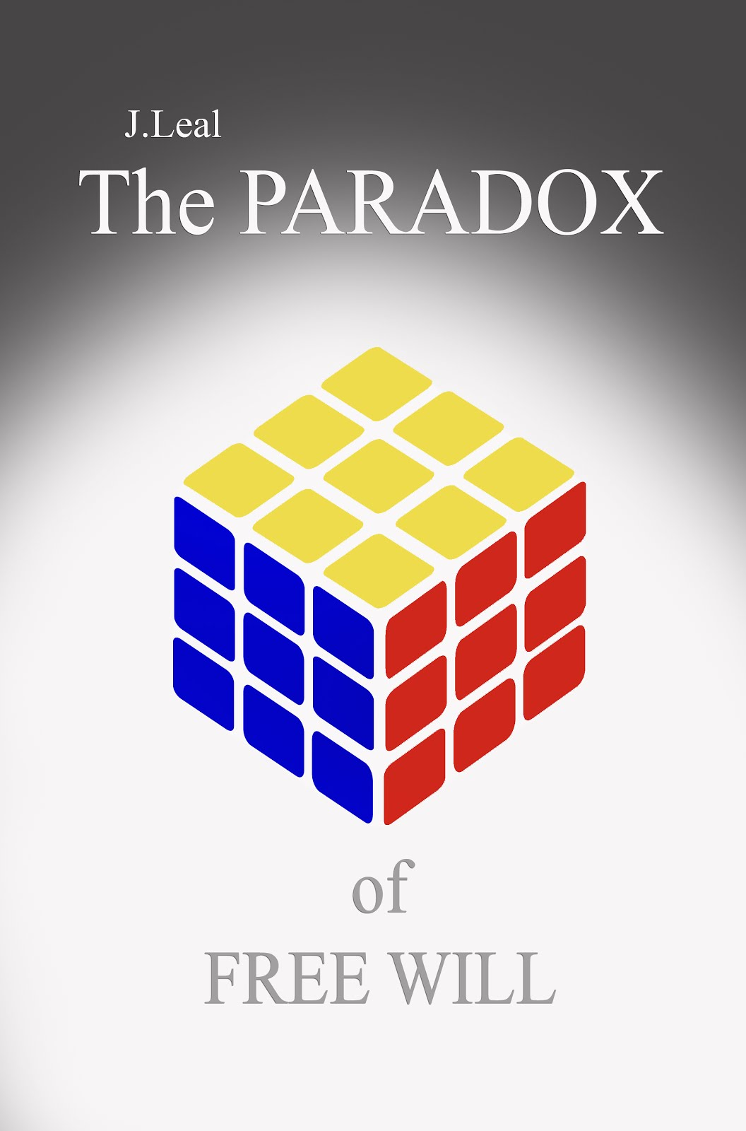 J Leal - THE PARADOX OF FREE WILL - The Matrices of an