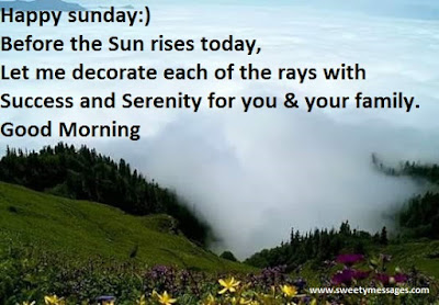 Happy sunday:) Before the Sun rises today, Let me decorate each of the rays with Success and Serenity for you & your family. Good Morning