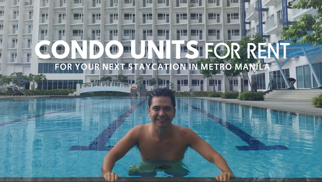 Staycation in Metro Manila Condo units for rent