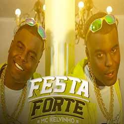 Baixar Música Festa Forte - MC Kelvinho Mp3