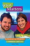 Book Cover. Two people with brown hair and light skin smile facing forward. The title, What Matters: Reflections on Disability, Community and Love frame their faces.