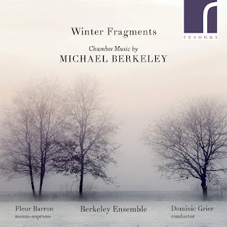 MIchael Berkeley - Winter Fragments - Berkeley Ensemble - Resonus Classics