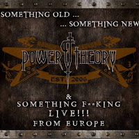 "Power Theory - ""Something Old, Something New & Something F**king LIVE!!! From Europe"""