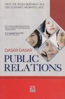 DASAR-DASAR PUBLIC RELATIONS Pengarang : Prof Dr. Soleh Soemirat, MS.; Drs Elvinaro Ardianto, Msi. Penerbit : Rosda