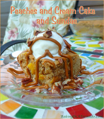 Peaches and Cream Cake and Sundae: a light fluffy cake made with ripe juicy peaches and creamy white chocolate chips, topped with vanilla ice cream, caramel sauce and chopped pecans.| Recipe developed by www.BakingInATornado.com | #recipe #cake