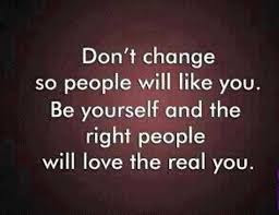 short inspirational quotes about love: Don't change so people will like you.