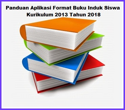 Panduan Aplikasi Format Buku Induk Siswa Kurikulum 2013 Tahun 2018