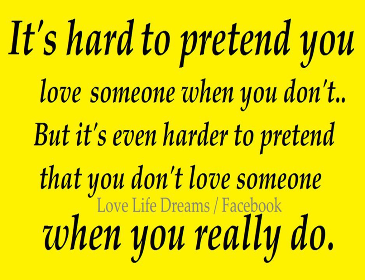 Love Life Dreams Its Hard To Pretend You Love Someone