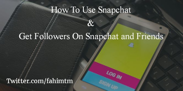 How To Use Snapchat & Get Followers On Snapchat and Friends