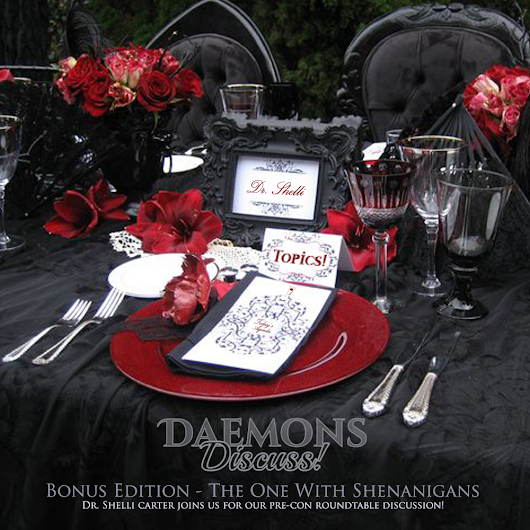 Daemons Discuss - Podcast: Bonus Edition! | Pre-Con Shenanigans with Dr. Shelli Carter