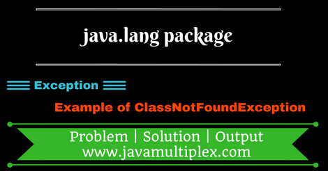 Example of ClassNotFoundException present in java.lang package