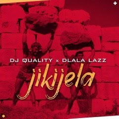 DJ Quality & Dlala Lazz - Jikijela Download Mp3