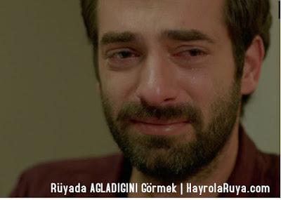 ağladığını-agladigini-ağladığımı-agladigimi-ruyada-gormek-nedir-gorulmesi-ne-anlama-gelir-dini-ruya-tabiri-tabirleri-islami-ruya-tabiri-yorumlari-kitabi-ruya-yorumu-hayrolaruya.com