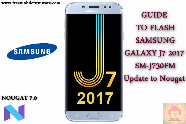 Guide To Flash Samsung Galaxy J7 2017 SM-J730FM Nougat 7.0 Odin Method Tested Firmware All Regions