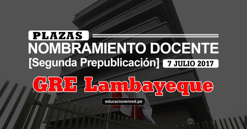 GRE Lambayeque: Plazas Puestas a Concurso Nombramiento Docente 2017 [SEGUNDA PREPUBLICACIÓN - MINEDU] www.educacion.regionlambayeque.gob.pe