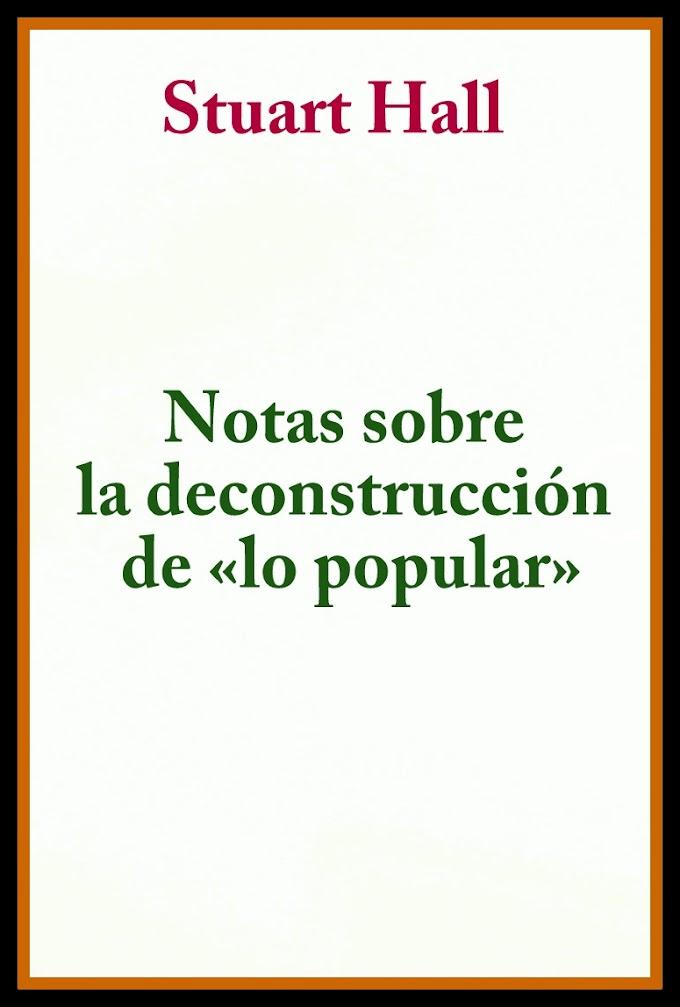 QUE DICE STUART HALL EN NOTAS SOBRE LA DECONSTRUCCIÓN DE «LO POPULAR»?