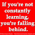 If you're not constantly learning, you're falling behind.