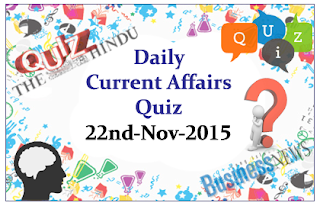 Current Affairs Quiz- 22nd November- 2015