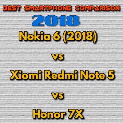 Best smartphones 2018-Nokia 6 (2018) vs Xiomi Redmi Note 5 Pro vs Honor 7X Comparison