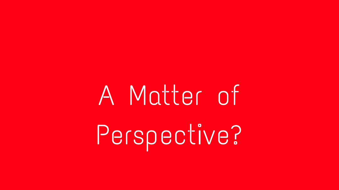 A Matter of Perspective?