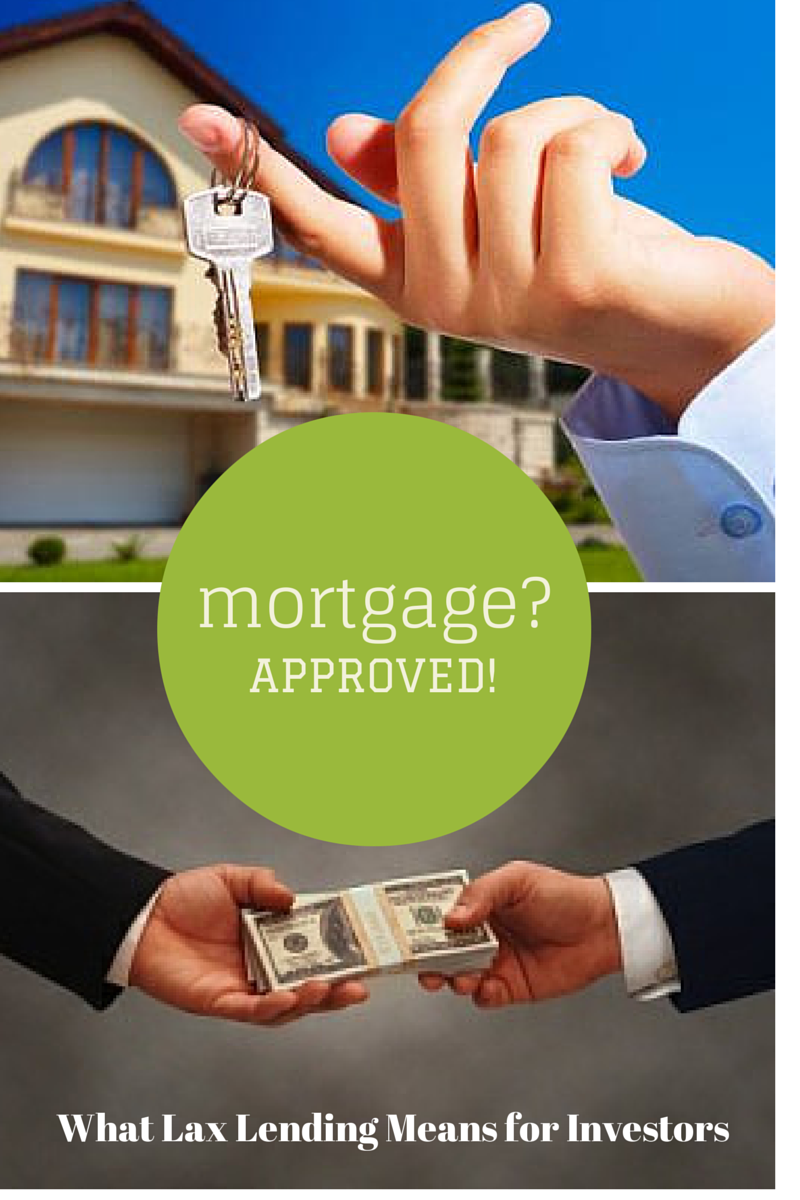 Mortgage? Approved! What Lax Lending means for Investors