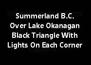 Summerland B.C. - Over Lake Okanagan Black Triangle With Lights On Each Corner