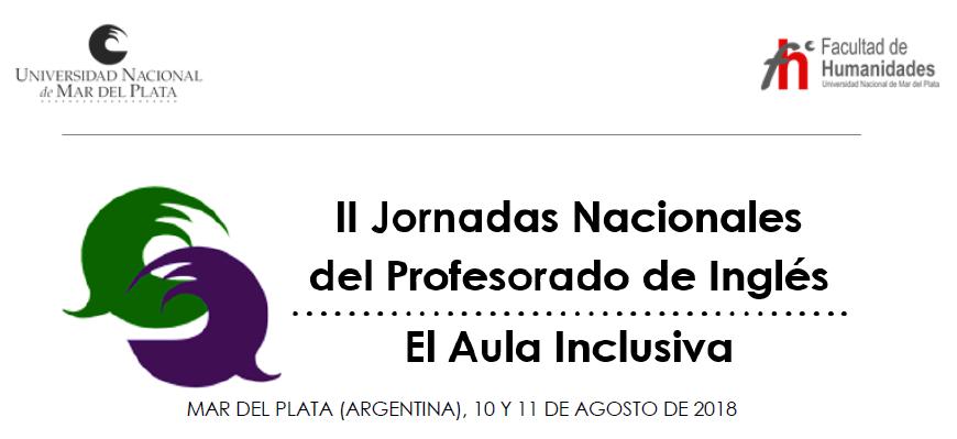 II Jornadas Nacionales del Profesorado de Inglés: El Aula Inclusiva - Mar del Plata (Argentina), 10 y 11 de agosto de 2018