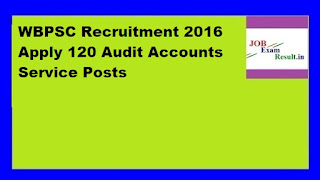 WBPSC Recruitment 2016 Apply 120 Audit Accounts Service Posts