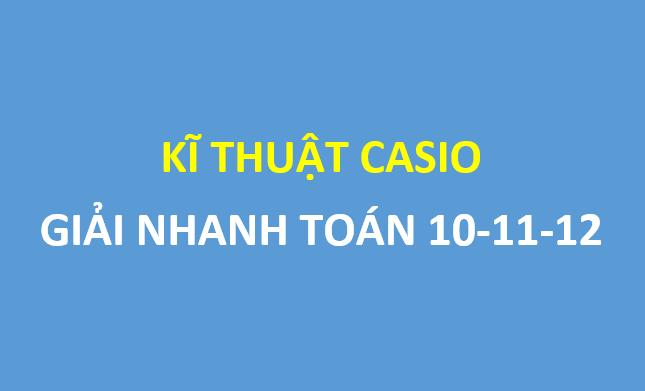 Kĩ thuật giải nhanh toán 10-11-12 bằng casio