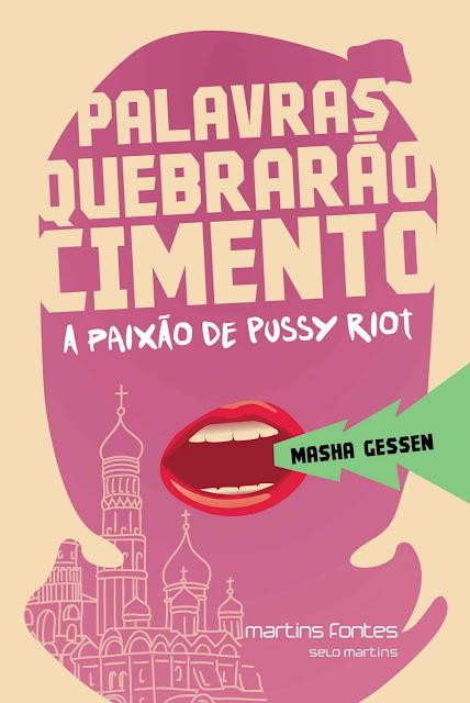 Palavras quebrarão cimento A paixão de Pussy Riot - Masha Gessen