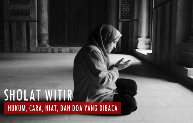 Sholat Witir : Manfaat, Keutamaan, Cara, Niat, dan Doa Setelahnya