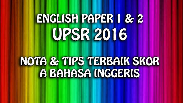 English Paper 1 & 2 UPSR 2016 | Nota & Tips Terbaik Skor A Bahasa Inggeris