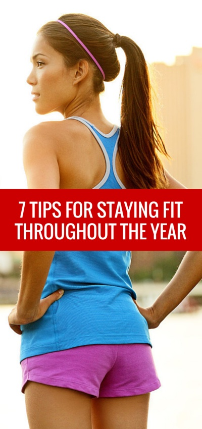 7 Tips to Staying Fit Throughout The Year